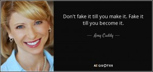 quote-don-t-fake-it-till-you-make-it-fake-it-till-you-become-it-amy-cuddy-79-95-62
